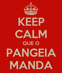 Poster: KEEP CALM QUE O PANGEIA MANDA