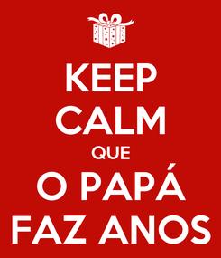 Poster: KEEP CALM QUE O PAPÁ FAZ ANOS