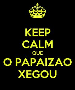 Poster: KEEP CALM QUE O PAPAIZAO XEGOU