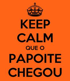 Poster: KEEP CALM QUE O PAPOITE CHEGOU