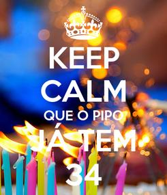Poster: KEEP CALM QUE O PIPO JÁ TEM 34