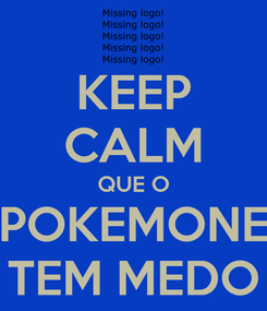 Poster: KEEP CALM QUE O POKEMONE TEM MEDO