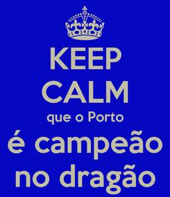 Poster: KEEP CALM que o Porto é campeão no dragão