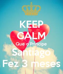 Poster: KEEP CALM Que o Príncipe Santiago Fez 3 meses