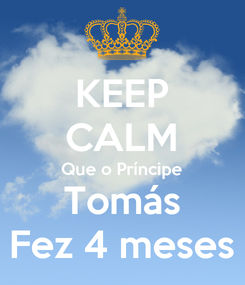 Poster: KEEP CALM Que o Príncipe Tomás Fez 4 meses