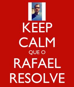 Poster: KEEP CALM QUE O RAFAEL RESOLVE