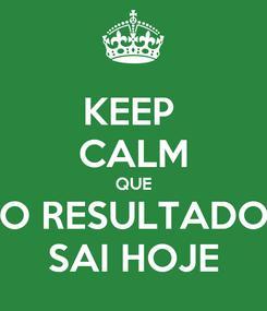 Poster: KEEP  CALM QUE O RESULTADO SAI HOJE
