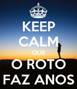 Poster: KEEP CALM QUE O ROTO FAZ ANOS