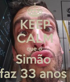 Poster: KEEP CALM que o  Simão  faz 33 anos
