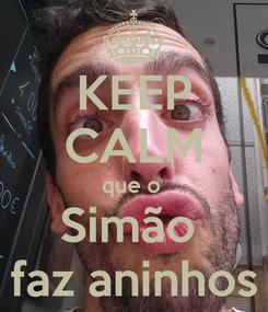 Poster: KEEP CALM que o  Simão  faz aninhos