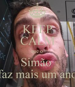Poster: KEEP CALM que o  Simão  faz mais um ano