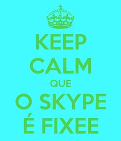 Poster: KEEP CALM QUE O SKYPE É FIXEE