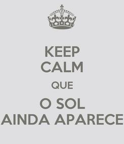 Poster: KEEP CALM QUE O SOL AINDA APARECE