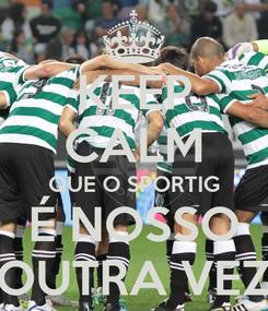 Poster: KEEP CALM QUE O SPORTIG É NOSSO OUTRA VEZ