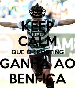 Poster: KEEP CALM QUE O SPORTING GANHA AO BENFICA
