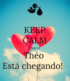 Poster: KEEP CALM Que o  Théo  Está chegando!