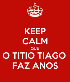 Poster: KEEP CALM QUE O TITIO TIAGO  FAZ ANOS