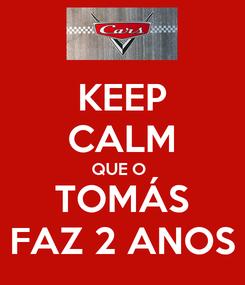 Poster: KEEP CALM QUE O  TOMÁS FAZ 2 ANOS