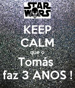 Poster: KEEP CALM que o Tomás  faz 3 ANOS !