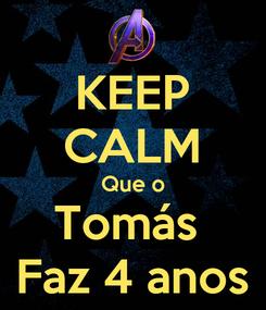 Poster: KEEP CALM Que o Tomás  Faz 4 anos
