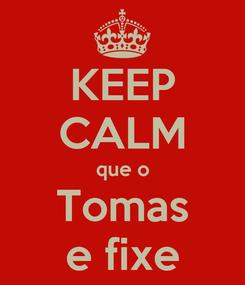 Poster: KEEP CALM que o Tomas e fixe