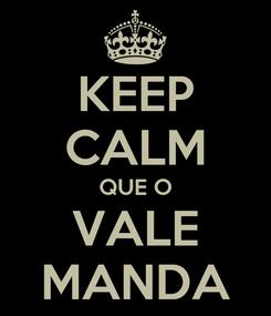 Poster: KEEP CALM QUE O VALE MANDA