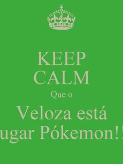 Poster: KEEP CALM Que o Veloza está Jugar Pókemon!!