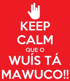 Poster: KEEP CALM QUE O WUÍS TÁ MAWUCO!!