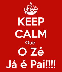Poster: KEEP CALM Que  O Zé Já é Pai!!!!