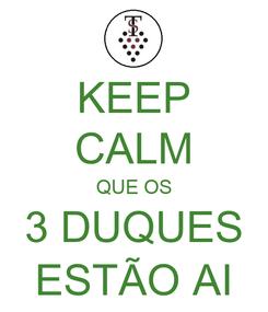 Poster: KEEP CALM QUE OS 3 DUQUES ESTÃO AI