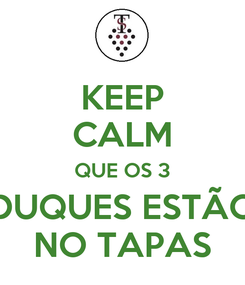Poster: KEEP CALM QUE OS 3 DUQUES ESTÃO NO TAPAS