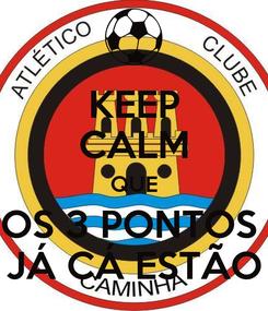Poster: KEEP CALM  QUE  OS 3 PONTOS  JÁ CÁ ESTÃO