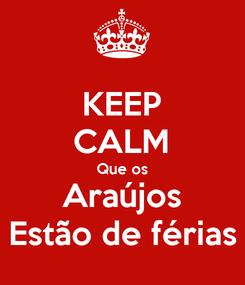 Poster: KEEP CALM Que os Araújos Estão de férias