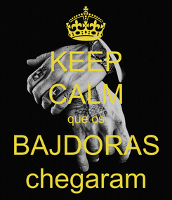 Poster: KEEP CALM que os BAJDORAS chegaram