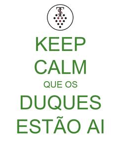 Poster: KEEP CALM QUE OS DUQUES ESTÃO AI