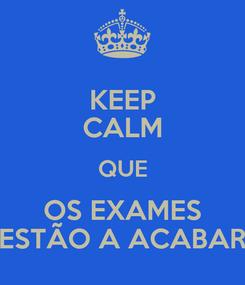 Poster: KEEP CALM QUE OS EXAMES ESTÃO A ACABAR