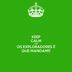 Poster: KEEP CALM QUE OS EXPLORADORES É QUE MANDAM!!!