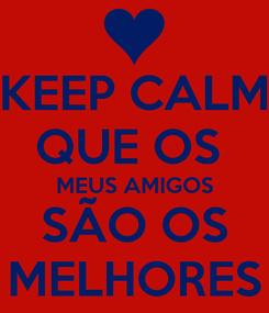 Poster: KEEP CALM QUE OS  MEUS AMIGOS SÃO OS MELHORES