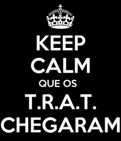 Poster: KEEP CALM QUE OS   T.R.A.T. CHEGARAM