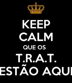 Poster: KEEP CALM QUE OS   T.R.A.T. ESTÃO AQUI