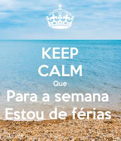 Poster: KEEP CALM Que Para a semana  Estou de férias
