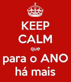 Poster: KEEP CALM que para o ANO há mais