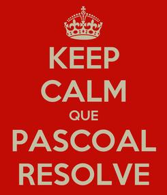 Poster: KEEP CALM QUE PASCOAL RESOLVE