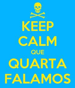 Poster: KEEP CALM QUE QUARTA FALAMOS