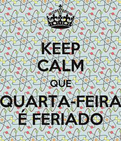 Poster: KEEP CALM QUE QUARTA-FEIRA É FERIADO