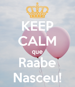Poster: KEEP CALM que Raabe Nasceu!