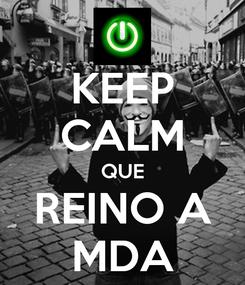 Poster: KEEP CALM QUE REINO A MDA