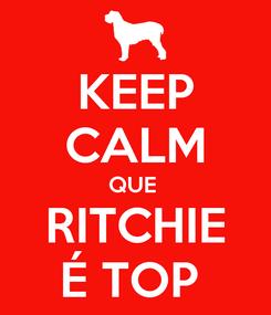 Poster: KEEP CALM QUE  RITCHIE É TOP