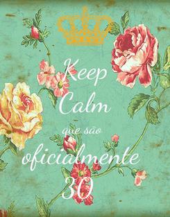 Poster: Keep Calm que são  oficialmente  30
