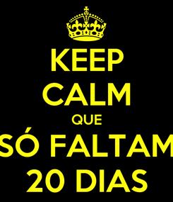 Poster: KEEP CALM QUE SÓ FALTAM 20 DIAS